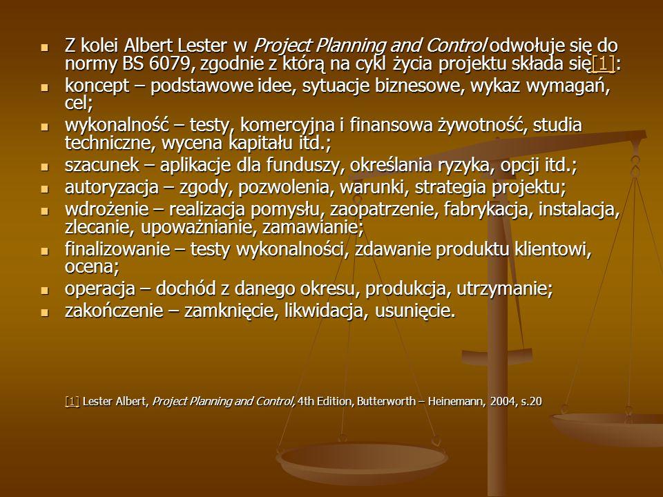 Z kolei Albert Lester w Project Planning and Control odwołuje się do normy BS 6079, zgodnie z którą na cykl życia projektu składa się[1]: